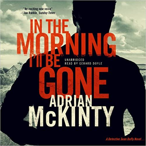 Téléchargement gratuit pour les livres joomlaIn the Morning I'll Be Gone: A Detective Sean Duffy Novel (The Troubles Trilogy, Book 3)(LIBRARY EDITION) by Adrian McKinty in French PDF FB2 iBook