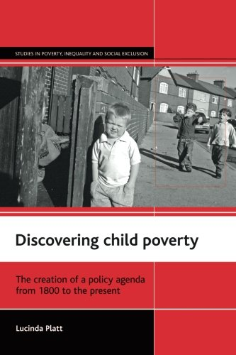 Discovering child poverty: The creation of a policy agenda from 1800 to the present (Studies in Poverty, Inequality and