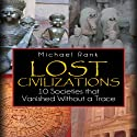 Lost Civilizations: 10 Societies That Vanished without a Trace Audiobook by Michael Rank Narrated by Kevin Pierce
