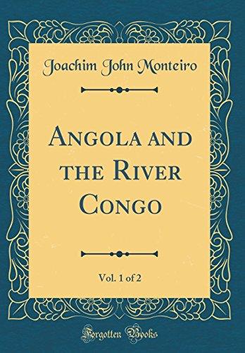 Angola and the River Congo, Vol. 1 of 2 (Classic Reprint)