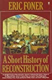 A Short History of Reconstruction, 1863-1877, Foner, Eric, 0685489264