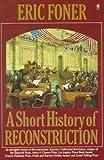 A Short History of Reconstruction, 1863-1877, Foner, Eric, 0685489264