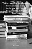 Writing and Muslim Identity: Representations of Islam in German and English Transcultural Literature, 1990-2006 (Igrs Books V. 6 6)