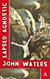 Lapsed Agnostic, Waters, John, 0826491464