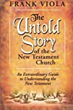 img - for The Untold Story of the New Testament Church: An Extraordinary Guide to Understanding the New Testament book / textbook / text book