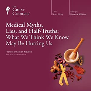 Medical Myths, Lies, and Half-Truths: What We Think We Know May Be Hurting Us Lecture
