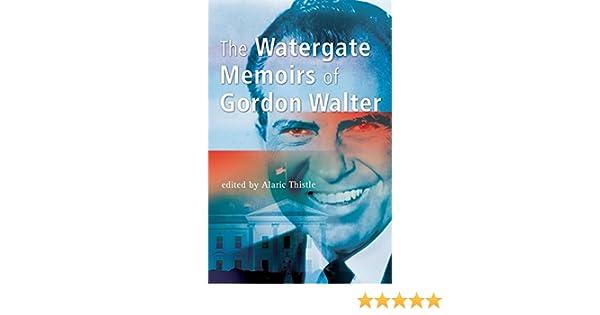 The Watergate Memoirs of Gordon Walter