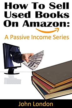 how to sell used books on amazon a passive income series ebook john london kindle. Black Bedroom Furniture Sets. Home Design Ideas