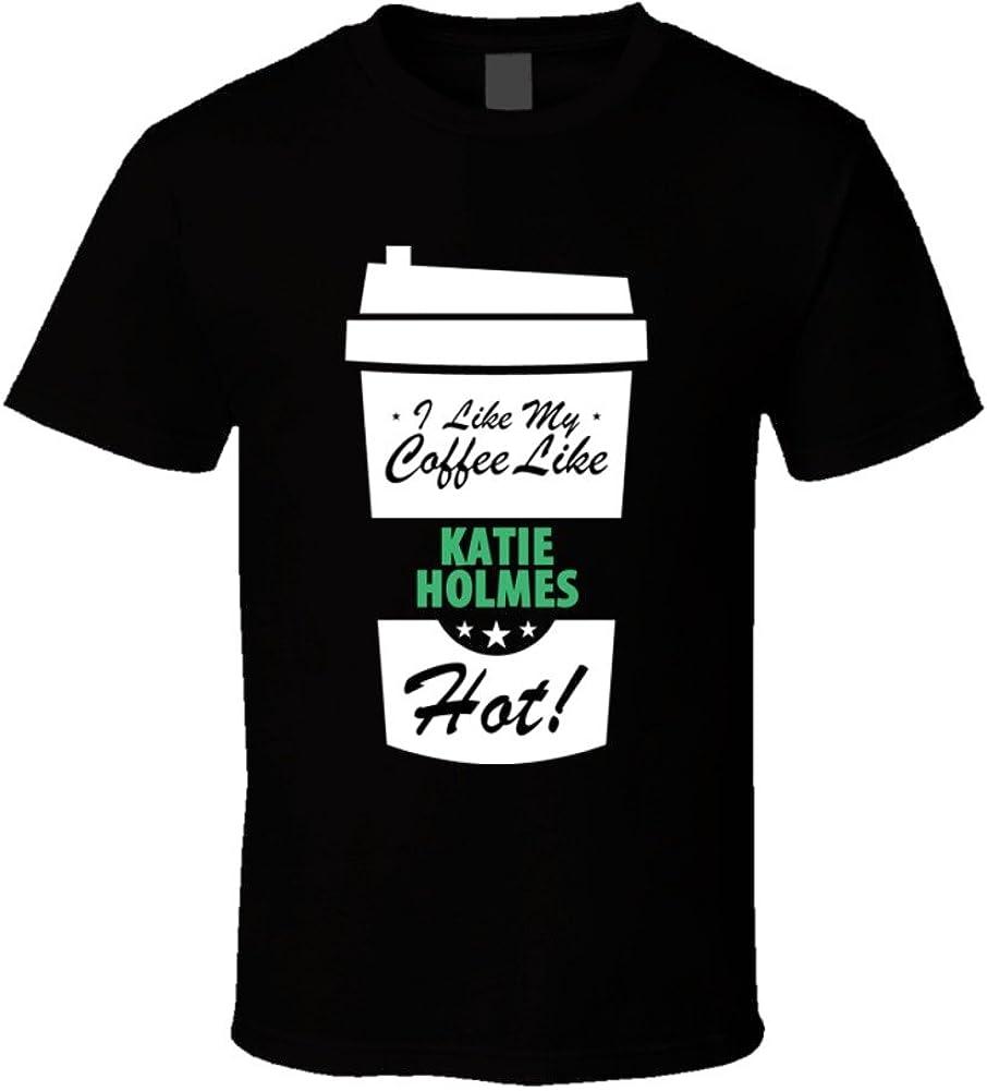 I Like My Coffee Like KATIE HOLMES Hot Funny Female Celeb Cool Fan T Shirt