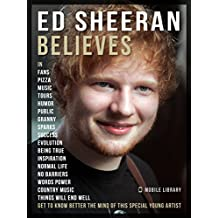 Ed Sheeran Believes - Ed Sheeran Quotes: Discover the ideas that inspire Ed Sheeran live and Ed Sheeran music (Motivational & Inspirational Quotes)