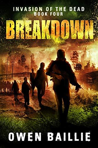 Breakdown (Invasion of the Dead, Book 4) by [Baillie, Owen]