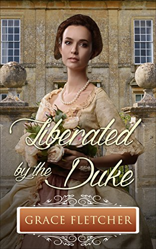 Liberated by the Duke: Regency Romance (Clean & Wholesome Regency Romance Book)