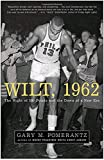 img - for Wilt, 1962: The Night of 100 Points and the Dawn of a New Era book / textbook / text book