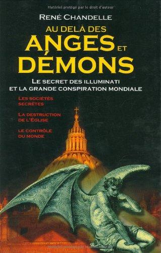 Au delà des Anges et Démons : Le secret des Illuminati et la grande conspiration mondiale Broché – 10 avril 2006 René Chandelle Exclusif 2848910542 9782848910543_PROL_US