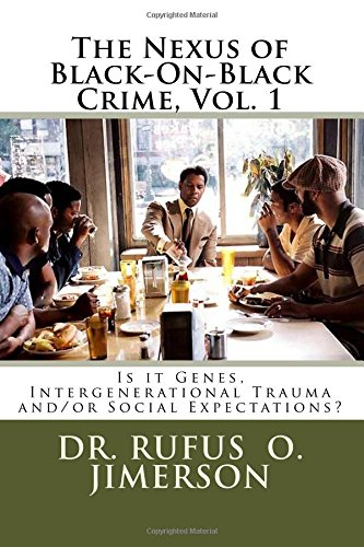 The Nexus of Black-On-Black Crime, Vol. 1: Is it Genes, Intergenerational Trauma and/or Social Expectations? pdf