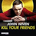 Kill Your Friends Audiobook by John Niven Narrated by Gerd Köster