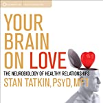 Your Brain on Love: The Neurobiology of Healthy Relationships | Stan Tatkin PsyD