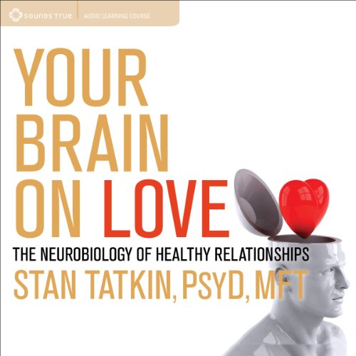 book cover - Your Brain on Love: The Neurobiology of Healthy Relationships - Stan Tatkin PsyD