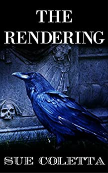 The Rendering: Collection of Dark Flash Fiction & Short Stories by [Coletta, Sue]