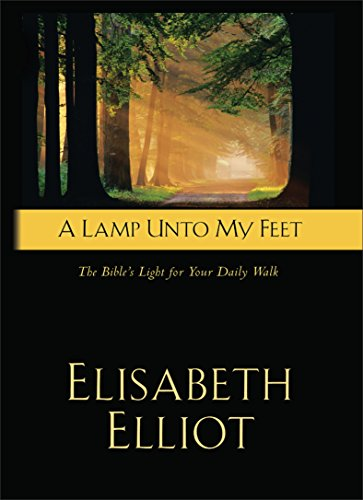 A Lamp Unto My Feet: The Bible's Light For Your Daily Walk (Lamp Unto My Feet Light Unto My Path)