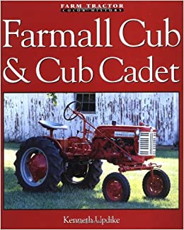 farmall cub cub cadet farm tractor color history kenneth updike 1947 Farmall Cub farmall cub cub cadet farm tractor color history kenneth updike 9780760310793 amazon books