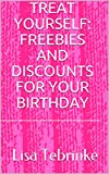 Treat Yourself: Freebies and Discounts for your Birthday