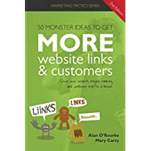50 monster ideas to get MORE website links & customers: Link building ideas Google does not want you to know. (Second Edition) (Marketing Tactics Series Book 1)