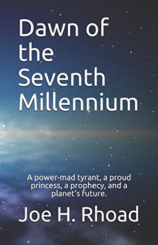 Dawn of the Seventh Millennium: A power-mad tyrant, a proud princess, a prophecy, and a planet's future. ebook