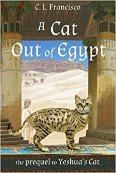 Book A Cat Out of Egypt: The Prequel to Yeshua's Cat. (Yeshua's Cats) (Volume 2) by C L Francisco PhD (2014-10-10)