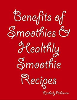 benefits of smoothies healthly smoothie recipes kindle edition