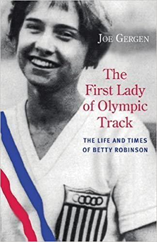 The First Lady of Olympic Track: The Life and Times of Betty Robinson by Gergen, Joe (2014)