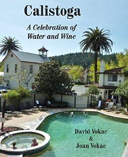 Calistoga A Celebration of Water and Wine by [Vokac, Joan, Vokac, David]