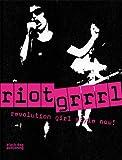 Riot Grrrl: Revolution Girl Style Now!