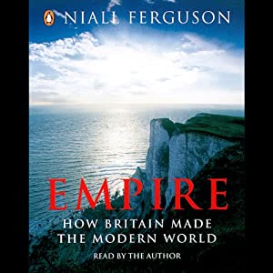 Empire: The Rise and Demise of the British World Order Audiobook