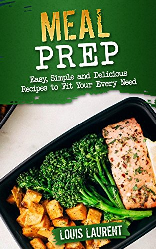 Meal Prep: Delicious Recipes Safe for Meal Prepping (Louis Laurent - Cookbook Book 9) by Louis Laurent