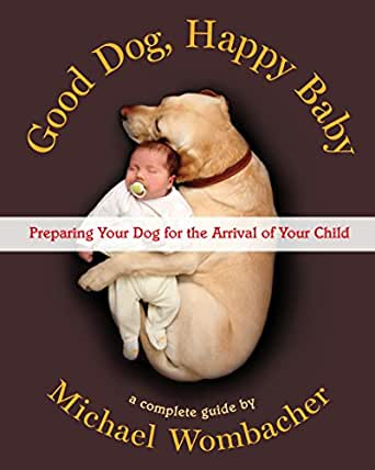 Good Dog, Happy Baby: Preparing Your Dog for the Arrival of Your Child (English Edition) eBook: Wombacher, Michael: Amazon.es: Tienda Kindle