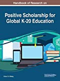 Handbook of Research on Positive Scholarship for Global K-20 Education (Advances in Early Childhood and K-12 Education)
