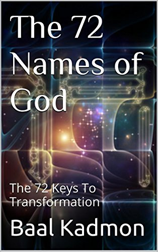 The 72 Names of God: The 72 Keys To Transformation (Sacred Names Book 1) (The 72 Names Of God In Hebrew)