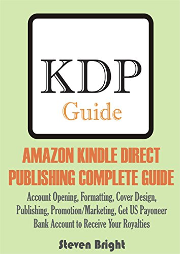 AMAZON KINDLE DIRECT PUBLISHING COMPLETE GUIDE: Account Opening,  Formatting, Cover Design, Publishing, Promotion/Marketing, Get US Payoneer  Bank
