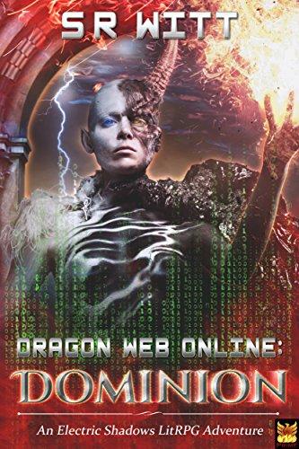Dragon Web Online: Dominion: A LitRPG Adventure Series (Electric Shadows Book 2)