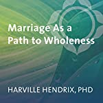 Marriage as a Path to Wholeness | Harville Hendrix
