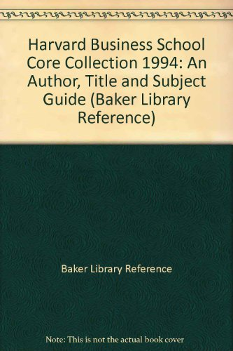 1994 Harvard Business School Core Collection: An Author, Title, and Subject Guide