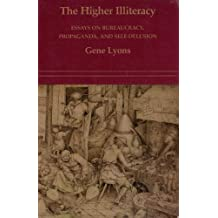 The Higher Illiteracy: Essays on Bureaucracy, Propaganda, and Self-Delusion
