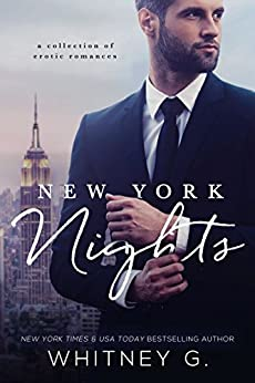 New York Nights: A Collection of Steamy, Alpha-Male Romances by [G., Whitney]