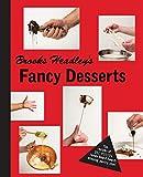 Brooks Headley's Fancy Desserts - The Recipes of Del Postos James Beard Award-Winning Pastry Chef