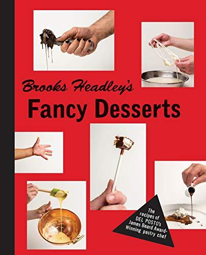 Brooks Headley's Fancy Desserts: The Recipes of Del Posto's James Beard Award Winning Dessert Maker