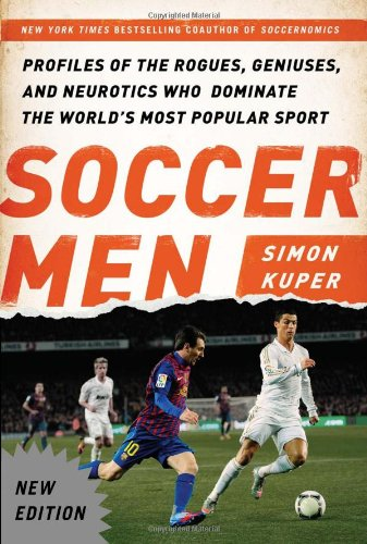 Download Soccer Men: Profiles of the Rogues, Geniuses, and Neurotics Who Dominate the World's Most Popular Sport pdf