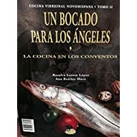 Un bocado para los ángeles: La cocina conventual novohispana (Cocina virreinal novohispana) (Spanish Edition)