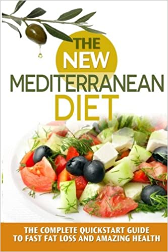The New Mediterranean Diet Book A 30 Day Quickstart Guide To Fast Fat Loss And Amazing Health Includes Recipes