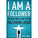 I Am a Follower: The Way, Truth, and Life of Following Jesus | Leonard Sweet